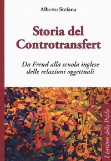 Storia del controtransfert. Da Freud alla scuola inglese delle relazioni oggettuali - Alberto Stefana |