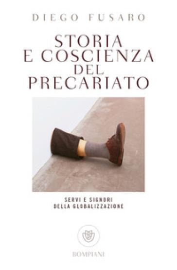 Storia e coscienza del precariato. Servi e signori della globalizzazione - Diego Fusaro |