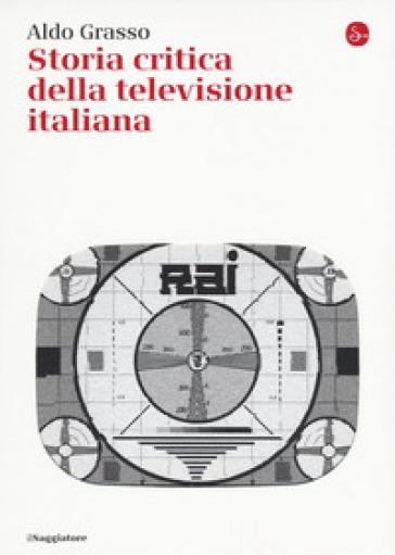 Storia critica della televisione italiana - Aldo Grasso |