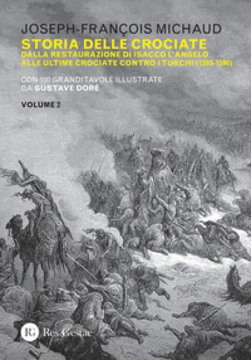 Storia delle crociate. 2: Dalla restaurazione di Isacco l'Angelo alle ultime crociate contro i turchi (1203-1590) - Joseph-François Michaud |