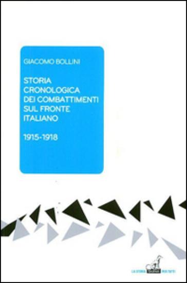 Storia cronologica dei combattimenti sul fronte italiano 1915-1918 - Giacomo Bollini |