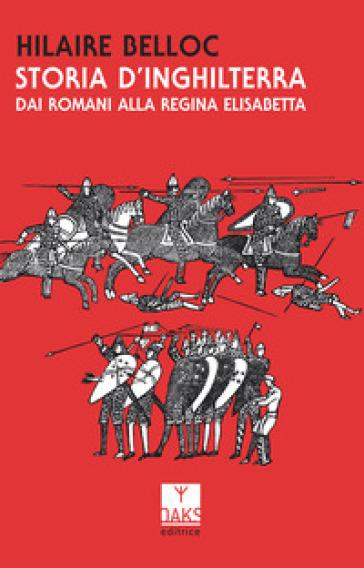 Storia d'Inghilterra. Dai romani alla regina Elisabetta - Hilaire Belloc pdf epub