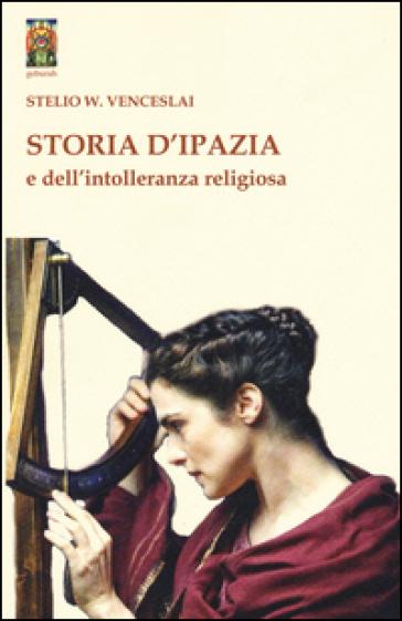 Storia d'Ipazia e dell'intolleranza religiosa