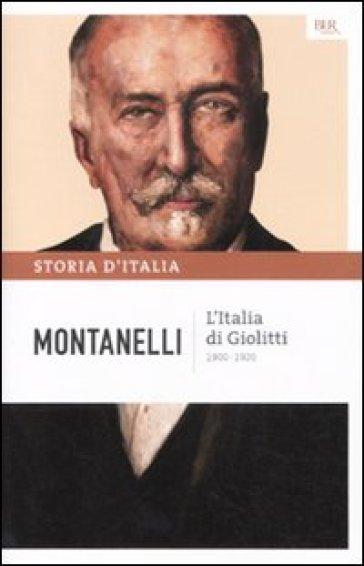 Storia d'Italia. 10: L' Italia di Giolitti (1900-1920) - Indro Montanelli  