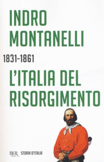 Storia d'Italia. L' Italia del Risorgimento (1831-1861) - Indro Montanelli |