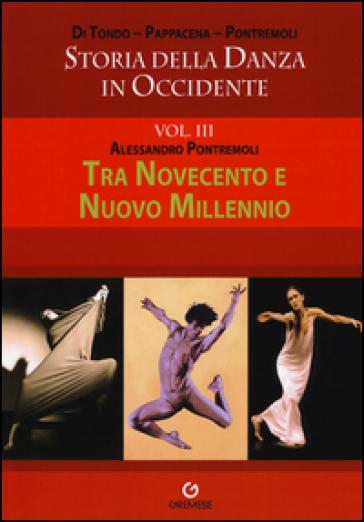Storia della danza in Occidente. 3.Tra Novecento e nuovo millennio - Alessandro Pontremoli pdf epub