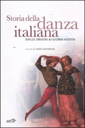 Storia della danza italiana. Dalle origini ai giorni nostri - José Sasportes  