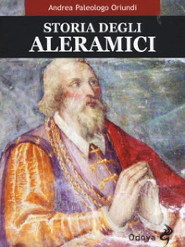 Storia degli Aleramici - Andrea Paleologo Oriundi  