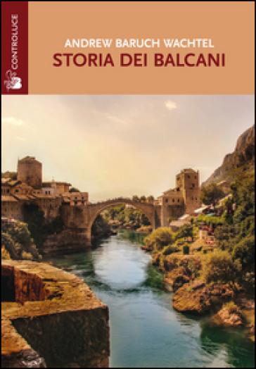 Storia dei Balcani - Andrew Baruch Wachtel |