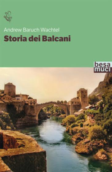 Storia dei Balcani - Andrew Baruch Wachtel | Kritjur.org
