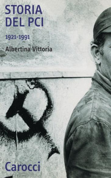 Storia del PCI 1921-1991 - Albertina Vittoria |