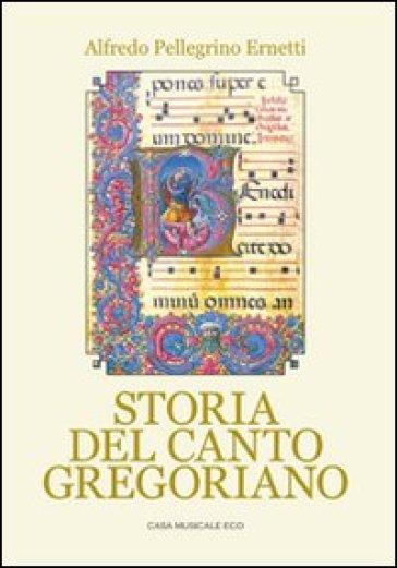 Storia del canto gregoriano - Pellegrino Alfredo Ernetti  