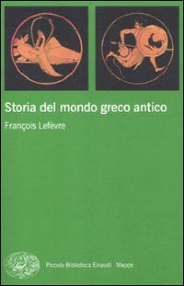 Storia del mondo greco antico - François Lefèvre |