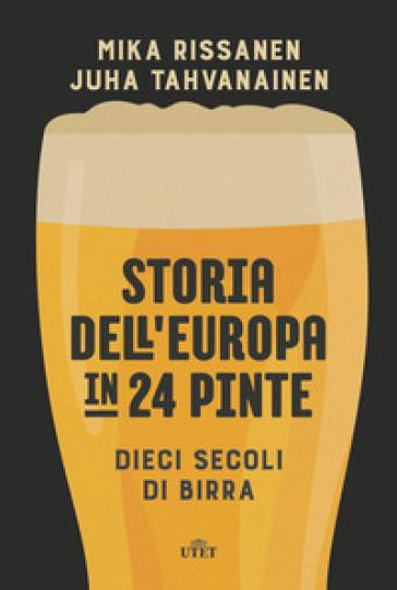 Storia dell'Europa in 24 pinte. Dieci secoli di birra. Con ebook - Mika Rissanen | Thecosgala.com