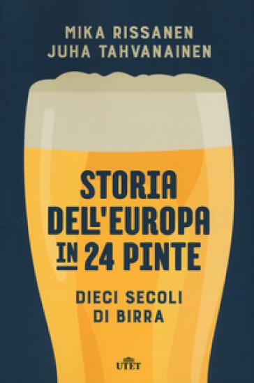 Storia dell'Europa in 24 pinte. Dieci secoli di birra - Mika Rissanen |