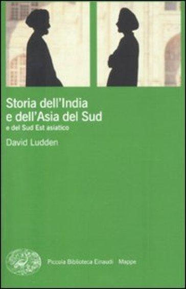 Storia dell'India e dell'Asia del Sud e del Sud Est asiatico - David Ludden  