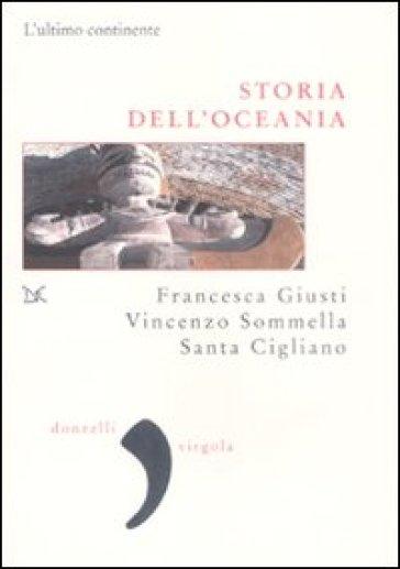 Storia dell'Oceania. L'ultimo continente - Francesca Giusti  