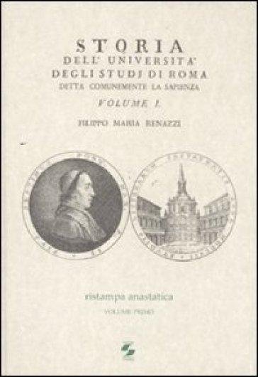 Storia dell'Università degli studi di Roma detta comunemente La Sapienza. Vol. 1 - Filippo M. Renazzi | Ericsfund.org