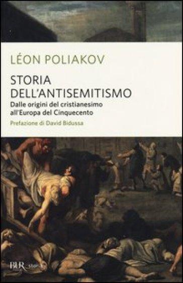 Storia dell'antisemitismo. 1.Dalle origini del Cristianesimo all'Europa del Cinquecento - Léon Poliakov |