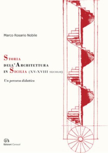 Storia dell'architettura in Sicilia (XV-XVIII secolo). Un percorso didattico - Marco Rosario Nobile pdf epub