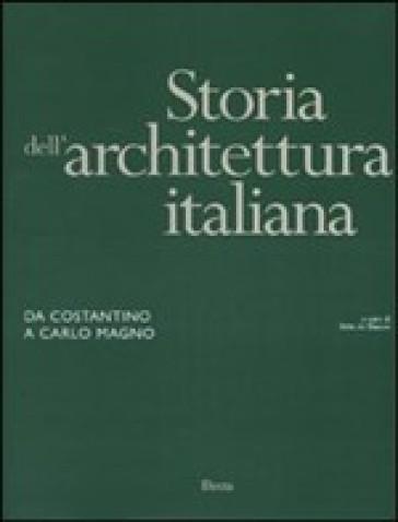 Storia dell'architettura italiana. Da Costantino a Carlo Magno. Ediz. illustrata