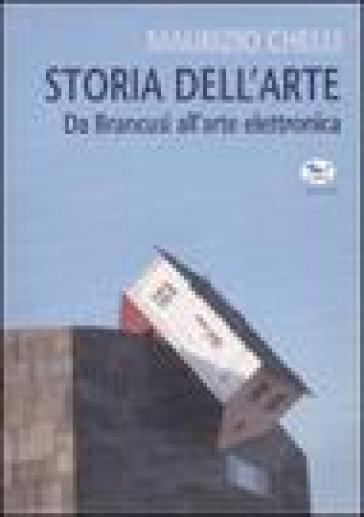 Storia dell'arte. Da Brancusi all'arte elettronica. Ediz. illustrata - Maurizio Chelli |