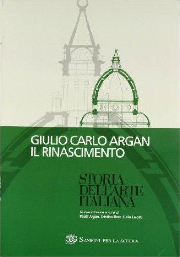 Storia dell'arte italiana. Il Rinascimento. Per le Scuole superiori - Giulio Carlo Argan | Kritjur.org