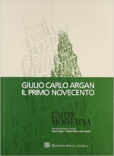 Storia dell'arte italiana. Primo Novecento. Per le Scuole superiori - Giulio Carlo Argan |
