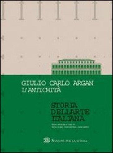 Storia dell'arte italiana. L'antichità. Con strumenti. Per le Scuole superiori - Giulio Carlo Argan |