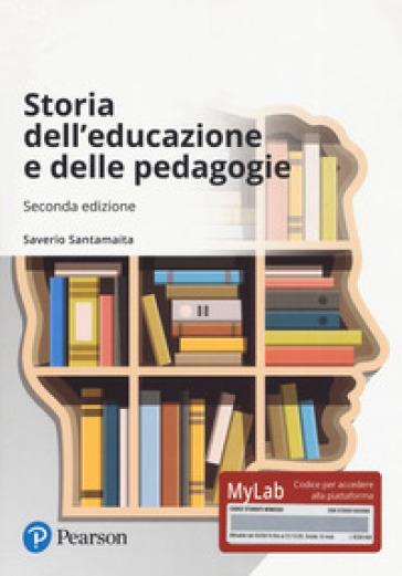 Storia dell'educazione e delle pedagogie. Ediz. MyLab. Con aggiornamento online - Saverio Santamaita |