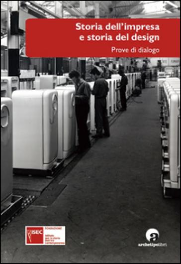 Storia dell'impresa e storia del design. Prove di dialogo - Giorgio Bigatti | Thecosgala.com