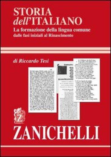 Storia dell'italiano. La formazione della lingua comune - Riccardo Tesi |