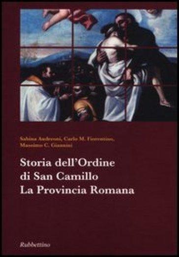 Storia dell'ordine di san Camillo. La Provincia Romana - Carlo M. Fiorentino |