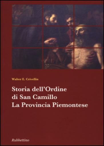 Storia dell'ordine di san Camillo. La provincia piemontese - Walter E. Crivellin |