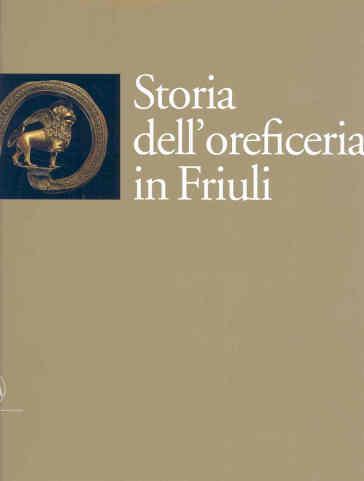 Storia dell'oreficeria in Friuli - Giuseppe Bergamini  