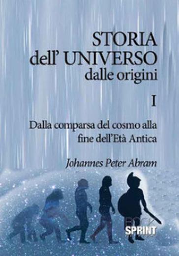 Storia dell'universo dalle origini. 1: Dalla comparsa del cosmo alla fine dell'Età antica - Johannes Peter Abram |