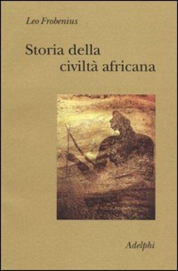 Storia della civiltà africana - Leo Frobenius  