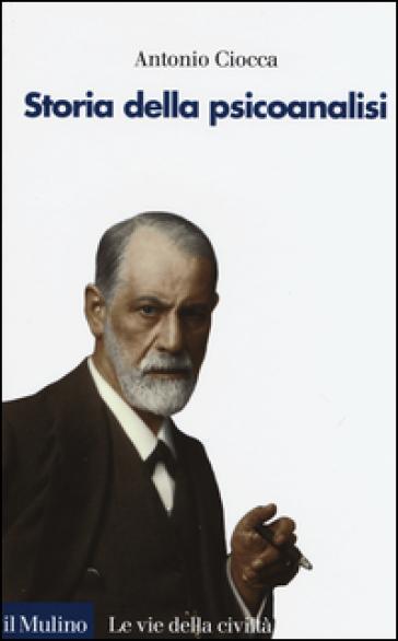 Storia della psicoanalisi - Antonio Ciocca |