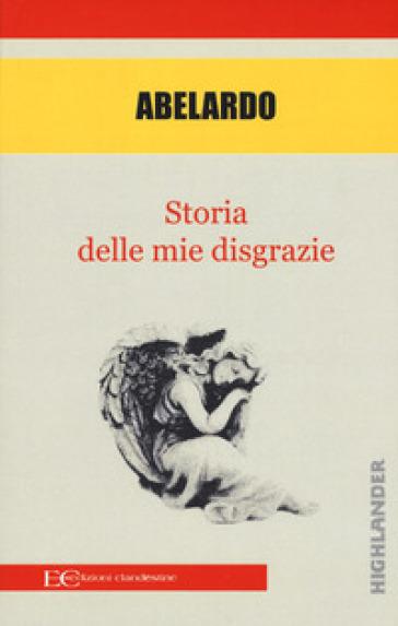 Storia delle mie disgrazie - Pietro Abelardo |