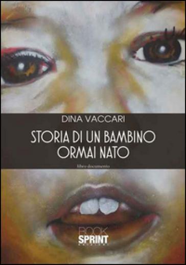 Storia di un bambino ormai nato - Dina Vaccari  