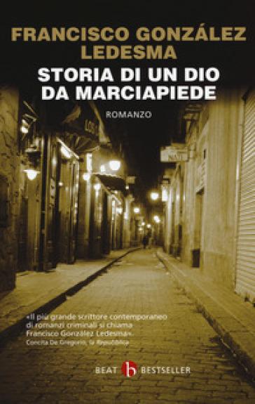 Storia di un dio da marciapiede - Francisco Gonzalez Ledesma |