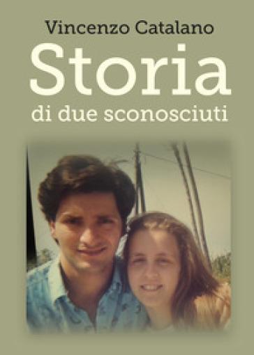Storia di due sconosciuti - Vincenzo Catalano  