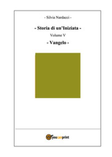 Storia di un'iniziata. 5: Vangelo - Silvia Nardacci |