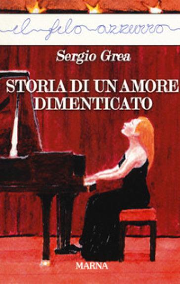 Storia di un amore dimenticato - Sergio Grea |