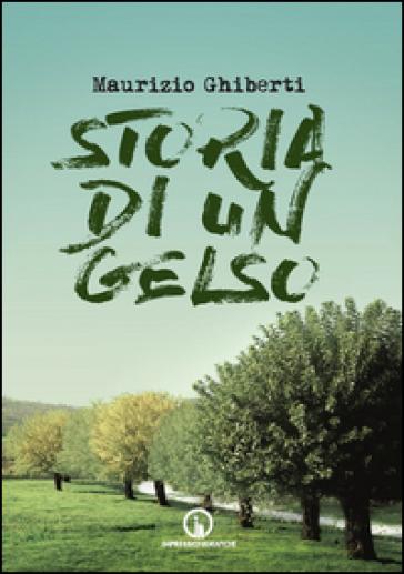 Storia di un gelso - Maurizio Ghiberti  