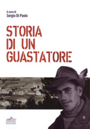 Storia di un guastatore - Antonio Di Paolo  