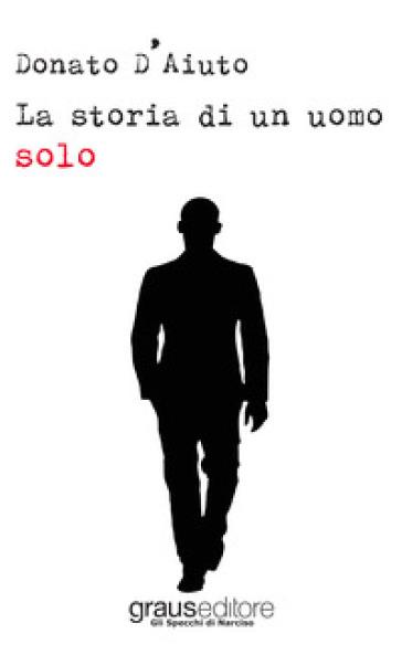 Storia di un uomo solo - Donato D'Aiuto   Kritjur.org