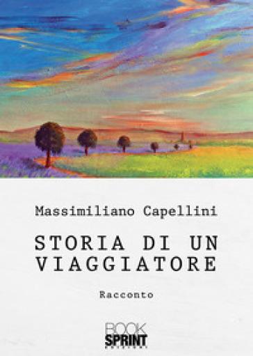 Storia di un viaggiatore - Massimiliano Capellini  
