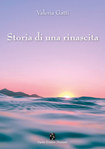 Storia di una rinascita - Valeria Gatti |