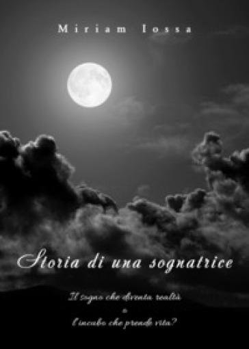 Storia di una sognatrice - Miriam Anna Iossa |
